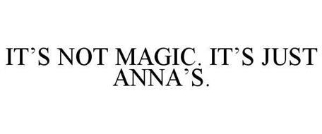 IT'S NOT MAGIC. IT'S JUST ANNA'S.