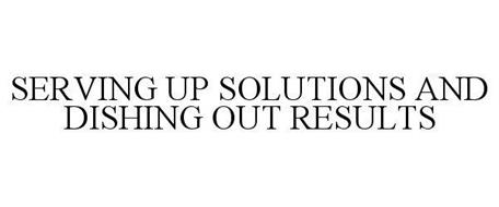 SERVING UP SOLUTIONS AND DISHING OUT RESULTS