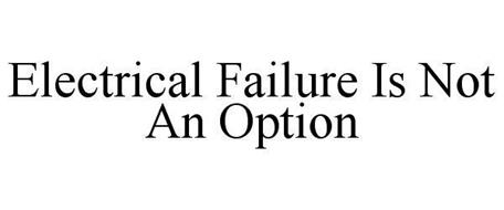 ELECTRICAL FAILURE IS NOT AN OPTION