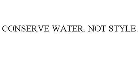 CONSERVE WATER. NOT STYLE.