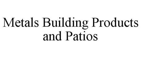 METALS BUILDING PRODUCTS AND PATIOS