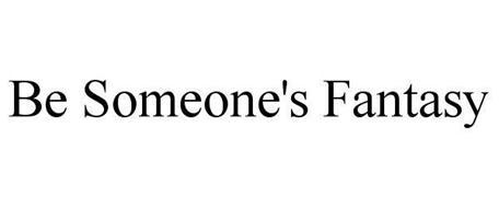 BE SOMEONE'S FANTASY
