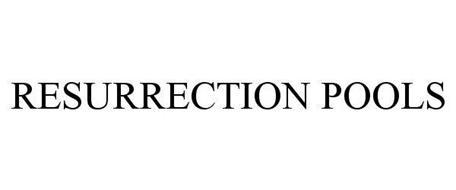 RESURRECTION POOLS
