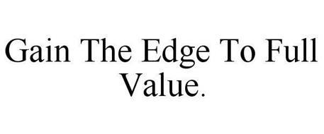GAIN THE EDGE TO FULL VALUE.