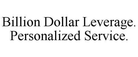 BILLION DOLLAR LEVERAGE. PERSONALIZED SERVICE.