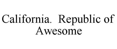 CALIFORNIA. REPUBLIC OF AWESOME