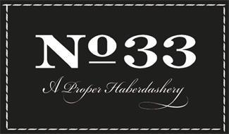 NO 33 A PROPER HABERDASHERY