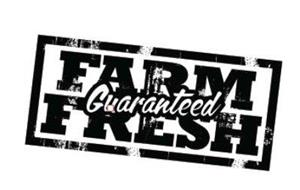 FARM FRESH GUARANTEED