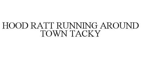HOOD R.A.T.T. RUNNING AROUND TOWN TACKY