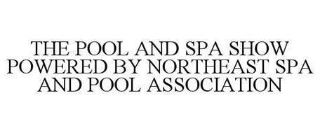 THE POOL & SPA SHOW POWERED BY NORTHEAST SPA AND POOL ASSOCIATION