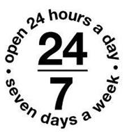 24 7 · OPEN 24 HOURS A DAY SEVEN DAYS · A WEEK