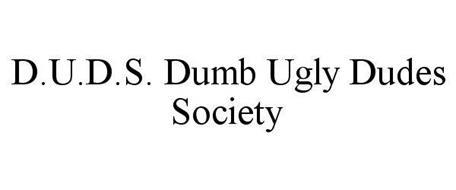 D.U.D.S. DUMB UGLY DUDES SOCIETY