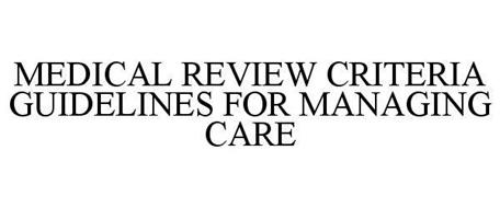 MEDICAL REVIEW CRITERIA GUIDELINES FOR MANAGING CARE