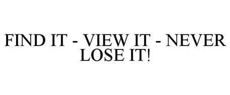 FIND IT - VIEW IT - NEVER LOSE IT!