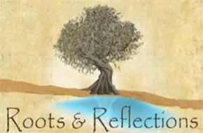 ROOTS & REFLECTIONS