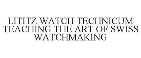 LITITZ WATCH TECHNICUM TEACHING THE ARTOF SWISS WATCHMAKING