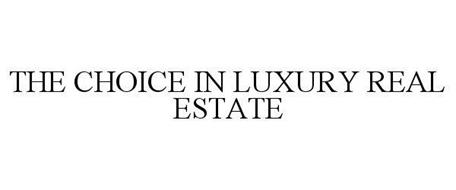 THE CHOICE IN LUXURY REAL ESTATE