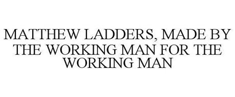 MATTHEW LADDERS, MADE BY THE WORKING MAN FOR THE WORKING MAN