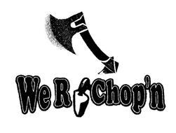 WE R CHOP'N