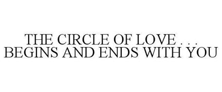 THE CIRCLE OF LOVE . . . BEGINS AND ENDS WITH YOU