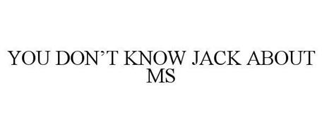 YOU DON'T KNOW JACK ABOUT MS
