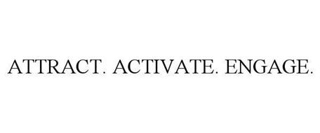 ATTRACT. ACTIVATE. ENGAGE.