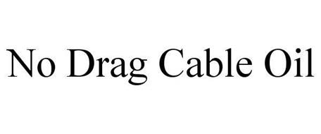 NO DRAG CABLE OIL
