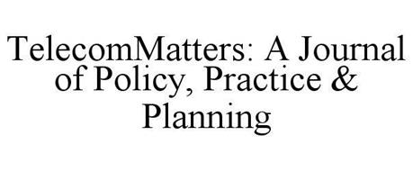 TELECOMMATTERS: A JOURNAL OF POLICY, PRACTICE & PLANNING