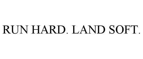 RUN HARD. LAND SOFT.
