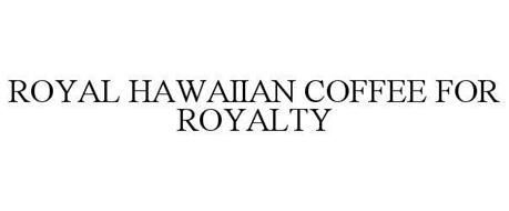 ROYAL HAWAIIAN COFFEE FOR ROYALTY