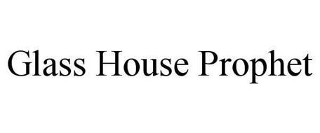 GLASS HOUSE PROPHET