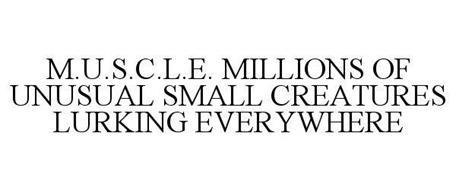 M.U.S.C.L.E. MILLIONS OF UNUSUAL SMALL CREATURES LURKING EVERYWHERE