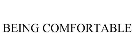 BEING COMFORTABLE