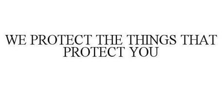 WE PROTECT THE THINGS THAT PROTECT YOU