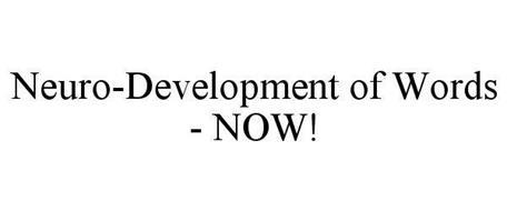 NEURO-DEVELOPMENT OF WORDS - NOW!