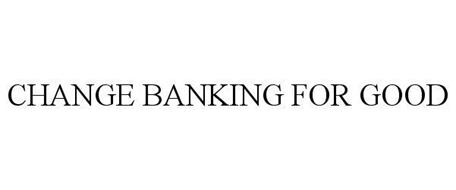 CHANGE BANKING FOR GOOD