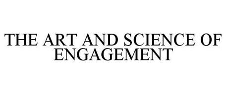 THE ART AND SCIENCE OF ENGAGEMENT