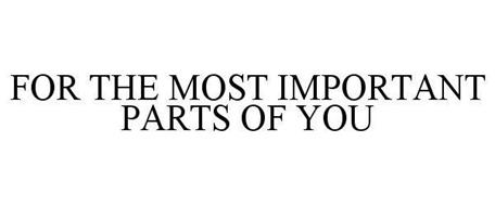 FOR THE MOST IMPORTANT PARTS OF YOU