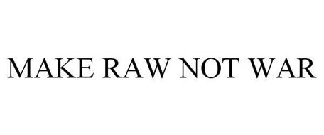 MAKE RAW NOT WAR