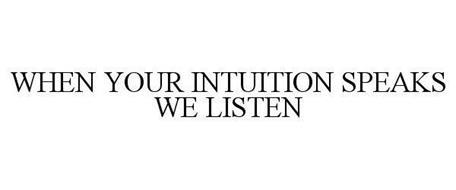 WHEN YOUR INTUITION SPEAKS WE LISTEN