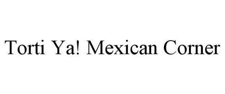TORTI YA! MEXICAN CORNER