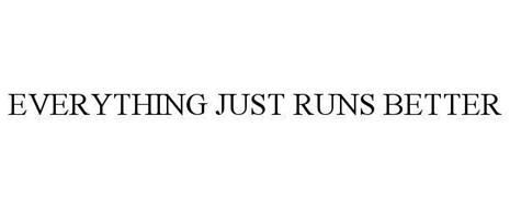 EVERYTHING JUST RUNS BETTER