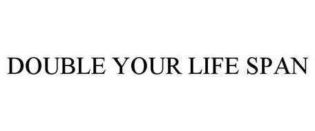 DOUBLE YOUR LIFE SPAN