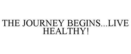 THE JOURNEY BEGINS...LIVE HEALTHY!