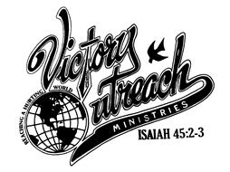 VICTORY OUTREACH MINISTRIES REACHING A HURTING WORLD JESUS ISAIAH 45:2-3