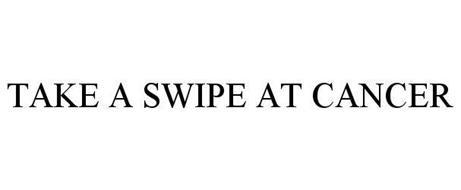 TAKE A SWIPE AT CANCER