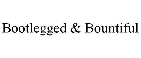BOOTLEGGED & BOUNTIFUL