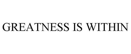 GREATNESS IS WITHIN