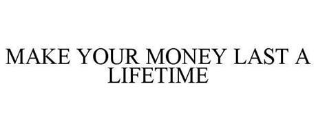 MAKE YOUR MONEY LAST A LIFETIME