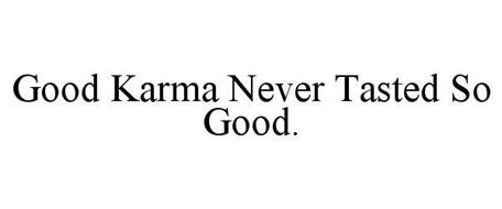 GOOD KARMA NEVER TASTED SO GOOD.